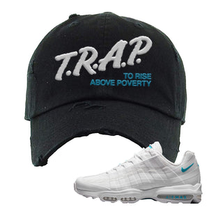 Air Max 95 Ultra White Glacier Blue Distressed Dad Hat | Trap To Rise Above Poverty, Black