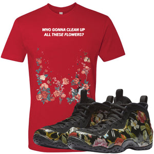 Air Foamposite One Floral Sneaker Hook Up Who Gonna Clean Up These Flowers Red T-shirt