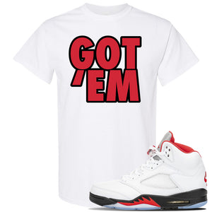 Air Jordan 5 OG Fire Red T Shirt | White, Got Em