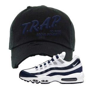 Air Max 95 Essential White / Midnight Navy Distressed Dad Hat | Black, Trap To Rise Above Poverty
