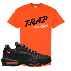 Air Max 95 Black/Orange T Shirt | Trap To Rise Above Poverty, Orange