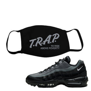 Air Max 95 Black Smoke Grey Face Mask | Trap To Rise Above Poverty, Black