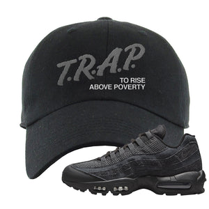 Air Max 95 Black Iron Grey Dad Hat | Trap To Rise Above Poverty, Black
