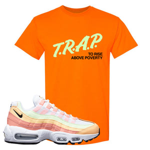 Air Max 95 WMNS Melon Tint T Shirt | Safety Orange, Trap To Rise Above Poverty