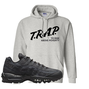 Air Max 95 Black Iron Grey Hoodie | Trap To Rise Above Poverty, Ash