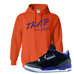 Air Jordan 3 Court Purple Hoodie | Trap To Rise Above Poverty, Orange