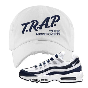 Air Max 95 Essential White / Midnight Navy Distressed Dad Hat | White, Trap To Rise Above Poverty