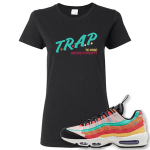 Air Max 95 Black History Month Sneaker Black Women's T Shirt | Women's Tees to match Nike Air Max 95 Black History Month Shoes | Trap To Rise Above Poverty