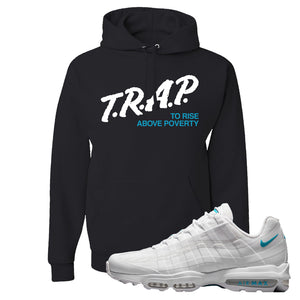 Air Max 95 Ultra White Glacier Blue Hoodie | Trap To Rise Above Poverty, Black