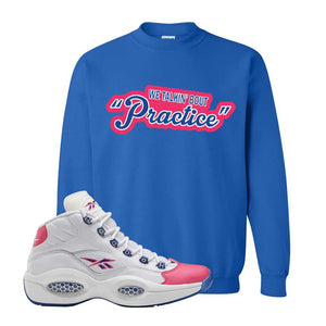 Question Mid Pink Toe Sweatshirt | Talkin Bout Practice, Royal