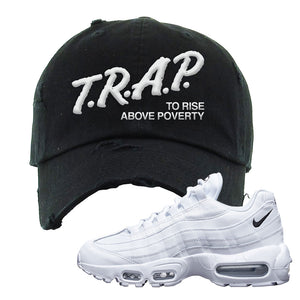 Air Max 95 White Black Distressed Dad Hat | Black, Trap To Rise Above Poverty