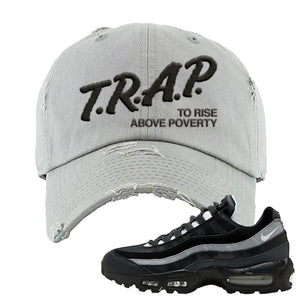 Air Max 95 Essential Black And Dark Smoke Grey Distressed Dad Hat | Trap To Rise Above Poverty, Light Gray