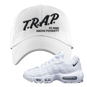 Air Max 95 White Black Dad Hat | White, Trap To Rise Above Poverty