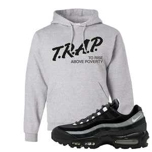Air Max 95 Essential Black And Dark Smoke Grey Pullover Hoodie | Trap To Rise Above Poverty, Ash