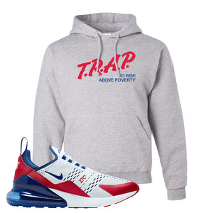 Air Max 270 USA Hoodie | Ash, Trap To Rise Above Poverty
