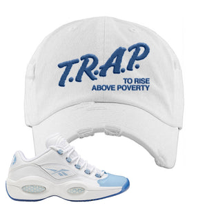 Question Low Carolina Blue Distressed Dad Hat | Trap To Rise Above Poverty, White