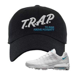 Air Max 95 Ultra White Glacier Blue Dad Hat | Trap To Rise Above Poverty, Black