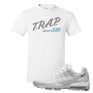 Air Max 95 Ultra White Glacier Blue T Shirt | Trap To Rise Above Poverty, White