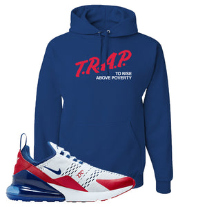 Air Max 270 USA Hoodie | Royal Blue, Trap To Rise Above Poverty