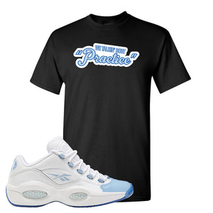 Question Low Carolina Blue T-Shirt | Talking Bout Practice, Black