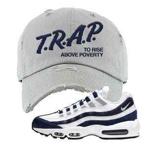 Air Max 95 Essential White / Midnight Navy Distressed Dad Hat | Light Gray, Trap To Rise Above Poverty