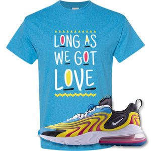 Long As We Got Love Heather Sapphire T-Shirt to match Air Max 270 React ENG Laser Blue Sneakers