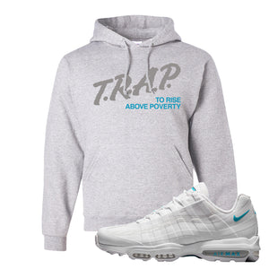 Air Max 95 Ultra White Glacier Blue Hoodie | Trap To Rise Above Poverty, Ash