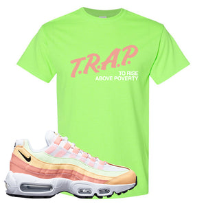 Air Max 95 WMNS Melon Tint T Shirt | Neon Green, Trap To Rise Above Poverty