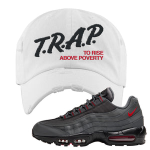 Air Max 95 Dark Gray and Red Distressed Dad Hat | Trap To Rise Above Poverty, White