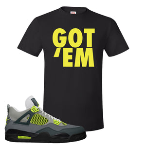 Jordan 4 Neon Sneaker Black T Shirt | Tees to match Nike Air Jordan 4 Neon Shoes | Got Em