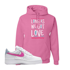Air Force 1 Low Fire Pink Hoodie | Azalea, Long As We Got Love