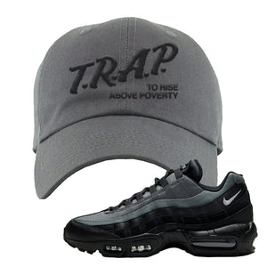 Air Max 95 Black Smoke Grey Dad Hat | Trap To Rise Above Poverty, Dark Gray