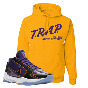 Kobe 5 Protro 5x Champ Hoodie | Trap To Rise Above Poverty, Gold