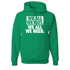 We All We Got Pull Over Hoodie | We All We Got. We All We Need Kelly Green Pullover Hoodie the front of this hoodie has the we all we got logo