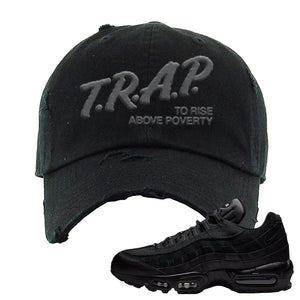 Air Max 95 Essential Black/Dark Grey/Black Sneaker Black Distressed Dad Hat | Hat to match Nike Air Max 95 Essential Black/Dark Grey/Black Shoes | Trap to Rise Above Poverty