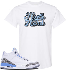 Jordan 3 UNC Sneaker White T Shirt | Tees to match Nike Air Jordan 3 UNC Shoes | Hustle Hard