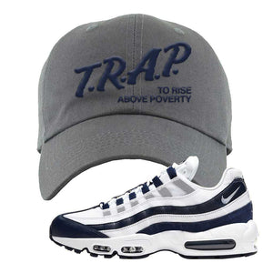 Air Max 95 Essential White / Midnight Navy Dad Hat | Dark Gray, Trap To Rise Above Poverty