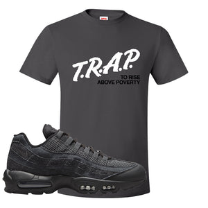 Air Max 95 Black Iron Grey T Shirt | Trap To Rise Above Poverty, Smoke Grey
