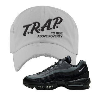 Air Max 95 Black Smoke Grey Distressed Dad Hat | Trap To Rise Above Poverty, Light Gray