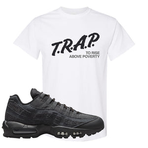 Air Max 95 Black Iron Grey T Shirt | Trap To Rise Above Poverty, White