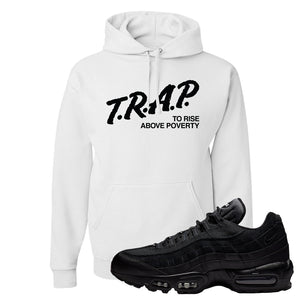 Air Max 95 Essential Black/Dark Grey/Black Sneaker White Pullover Hoodie | Hoodie to match Nike Air Max 95 Essential Black/Dark Grey/Black Shoes | Trap to Rise Above Poverty