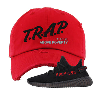 Yeezy 350 Boost V2 Bred Distressed Dad Hat | Trap To Rise Above Poverty, Red