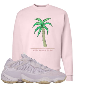Yeezy 500 Soft Vision Love Thyself Palm Classic Pink Sneaker Hook Up Crewneck Sweatshirt
