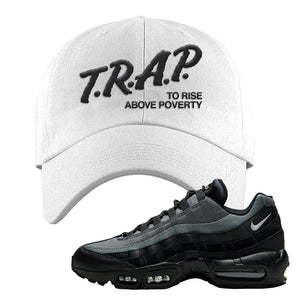 Air Max 95 Black Smoke Grey Dad Hat | Trap To Rise Above Poverty, White