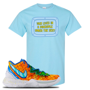 Kyrie 5 Pineapple House T-Shirt | Sky Blue, Who Lives In A Pineapple Under The Sea?