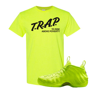 Air Foamposite Pro Volt T Shirt | Trap To Rise Above Poverty, Safety Green