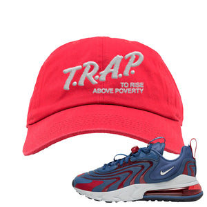 Air Max 270 React ENG Mystic Navy Dad Hat | Trap To Rise Above Poverty, Red