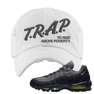 Air Max 95 Midnight Navy / Volt Distressed Dad Hat | White, Trap To Rise Above Poverty