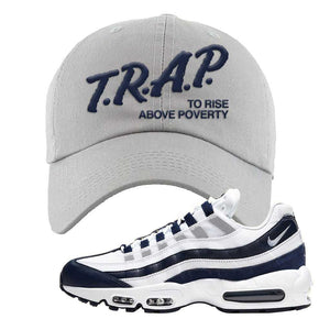 Air Max 95 Essential White / Midnight Navy Dad Hat | Light Gray, Trap To Rise Above Poverty