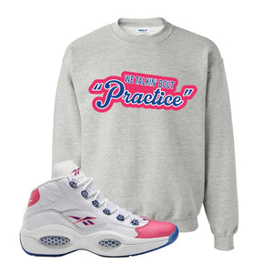 Question Mid Pink Toe Sweatshirt | Talkin Bout Practice, Ash